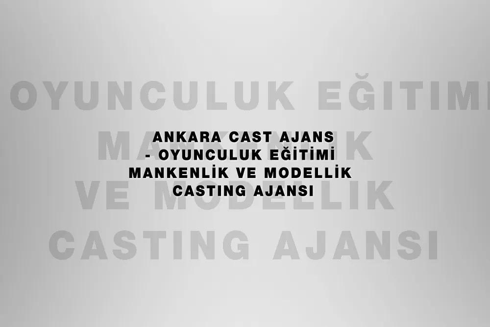 Ankara Oyunculuk Başvurusu Mankenlik ve Modellik Ajansları